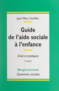 Jean-Marc Lhuillier - Guide de l'aide sociale à l'enfance - Droit et pratiques à jour au 15 janvier 2000.