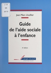 Jean-Marc Lhuillier - Guide de l'aide sociale à l'enfance - Droit et pratiques.