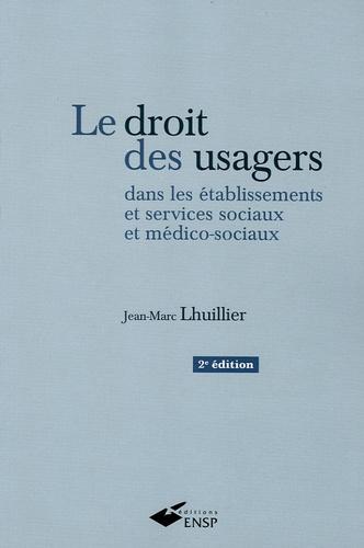 Jean-Marc Lhuillier - Le droit des usagers dans les établissements et services sociaux et médico-sociaux.