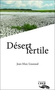 Jean-Marc Liautaud - Desert fertile.