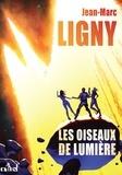 Jean-Marc Ligny - Chroniques des nouveaux mondes  : Les oiseaux de lumière.