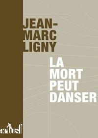 Jean-Marc Ligny - La mort peut danser.