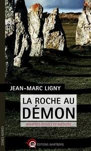 Jean-Marc Ligny - La Roche au démon - Meurtres rituels en Bretagne.