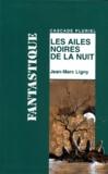 Jean-Marc Ligny - Les ailes noires de la nuit.