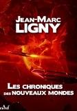 Jean-Marc Ligny - Les Chroniques des Nouveaux Mondes - L'intégrale.