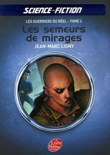 Jean-Marc Ligny - Les guerriers du réel Tome 3 : Les semeurs de mirages.