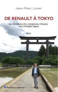 Jean-Marc Lisner - De Renault à Tokyo - Les tribulations d'un entrepreneur français dans l'Archipel nippon.