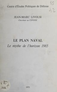 Jean-Marc Livolsi et Pierre Dabezies - Le plan naval - Le mythe de l'horizon 1985.