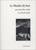 Jean-Marc Lobbé et Pascale Lemée - Le moulin du bois.