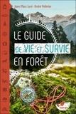 Jean-Marc Lord et André Pelletier - Le guide de vie et survie en forêt.