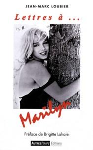 Jean-Marc Loubier - Lettres à... Marilyn.