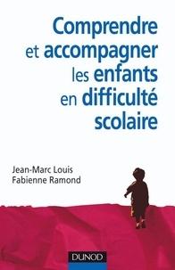 Jean-Marc Louis et Fabienne Ramond - Comprendre et accompagner les enfants en difficulté scolaire.