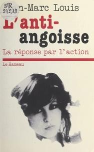 Jean-Marc Louis - L'anti-angoisse : la réponse par l'action.