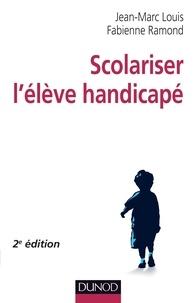 Jean-Marc Louis et Fabienne Ramond - Scolariser l'élève handicapé - 2e édition.