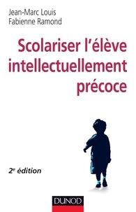 Jean-Marc Louis et Fabienne Ramond - Scolariser l'élève intellectuellement précoce.