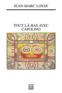 Jean-Marc Lovay - Tout là-bas avec Capolino.