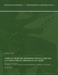 Jean-Marc Luce - L'aire du pilier des Rhodiens (fouille 1990-1992) à la frontière du profane et du sacré - 2 volumes.