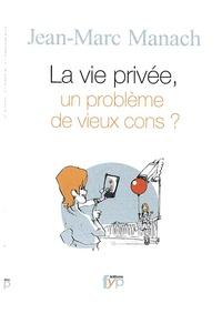 Jean-Marc Manach - La vie privée, un problème de vieux cons ?.