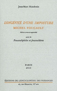 Jean-Marc Mandosio - Longévité d'une imposture : Michel Foucault - Suivi de Foucaultphiles et foucaulâtres.