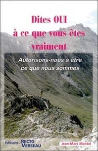 Jean-Marc Mantel - Dites oui à ce que vous êtes vraiment - Autorisons-nous d'être ce que nous sommes.