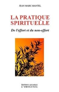 Jean-Marc Mantel - La pratique spirituelle - De l'effort et du non-effort.