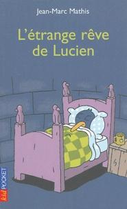 Jean-Marc Mathis - L'étrange rêve de Lucien.