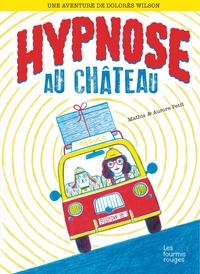 Jean-Marc Mathis et Aurore Petit - Une aventure de Dolorès Wilson Tome 2 : Hypnose au château.
