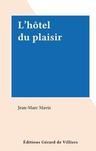 Jean-Marc Mavis - L'hôtel du plaisir.
