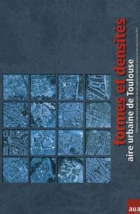 Jean-Marc Mesquida - Formes et densités - Aire urbaine de Toulouse : habitants, logement, hectare, bâti, densité, emprise, architecture, siècles, composantes, quartier, îlot.