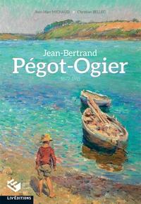 Jean-Marc Michaud et Christian Bellec - Jean-Bertrand Pégot-Ogier (1877-1915).