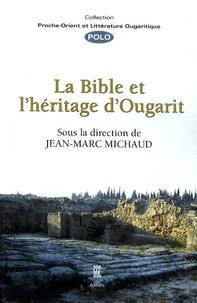 Jean-Marc Michaud - La Bible et l'héritage d'Ougarit.