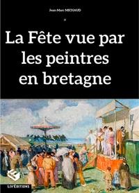 Jean-Marc Michaud - La fête vue par les peintres en Bretagne.