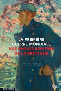 Jean-Marc Michaud - La Première Guerre mondiale vue par les peintres de la Bretagne - Exposition présentée au musée du Faouët du 28 juin au 11 novembre 2014.