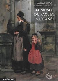 Jean-Marc Michaud - Le musée du Faoüet a 100 ans !.