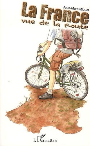 La France vue de la route. Le tour de France à vélo, le long des côtes et des frontières