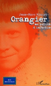 Jean-Marc Miquet - Orangier - Ma peluche d'infortune.