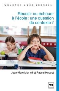 Jean-Marc Monteil et Pascal Huguet - Réussir ou échouer à l'école : une question de contexte ?.