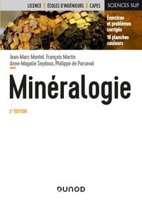 Jean-Marc Montel et François Martin - Minéralogie - 2e éd. - Cours et exercices corrigés.