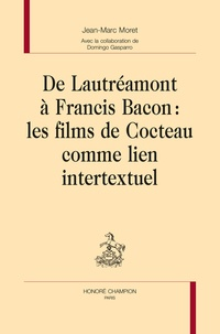Jean-Marc Moret - De Lautréamont à Francis Bacon - Les films de Cocteau comme lien intertextuel.