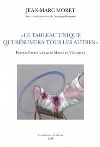 """Jean-Marc Moret - """"Le tableau unique qui résumera tous les autres"""" - Francis Bacon à travers Manet et Vélasquez."""