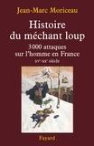 Jean-Marc Moriceau - Histoire du méchant loup - 3 000 attaques sur l'homme en France (XVe-XXe siècle).