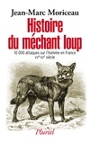 Jean-Marc Moriceau - Histoire du méchant loup - La question des attaques sur l'homme en France (XVe-XXe siècle).