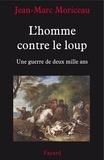 Jean-Marc Moriceau - L'Homme contre le loup - Une guerre de deux mille ans.