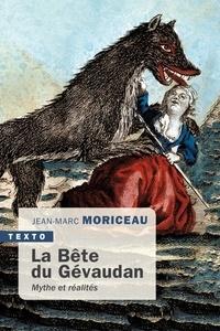 Jean-Marc Moriceau - La Bête du Gévaudan - Mythe et réalités, 1764-1767.