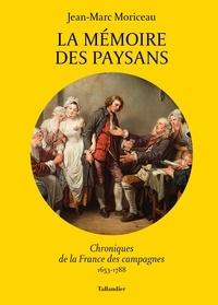 Jean-Marc Moriceau - La mémoire des paysans - Chroniques de la France des campagnes 1653-1788.