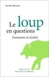 Jean-Marc Moriceau - Le loup en questions - Fantasme et réalité.
