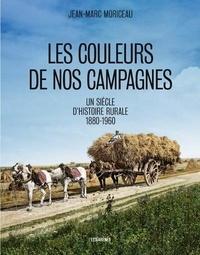 Jean-Marc Moriceau - Les couleurs de nos campagnes - 1880-1960.