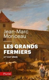 Jean-Marc Moriceau - Les grands fermiers - Les laboureurs de l'Ile-de-France (XVe-XVIIIe siècle).