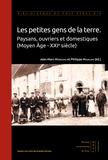 Jean-Marc Moriceau et Philippe Madeline - Les petites gens de la terre - Paysans, ouvriers et domestiques (Moyen Age - XXIe siècle).