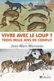 Jean-Marc Moriceau - Vivre avec le loup ? - Trois mille ans de conflit.